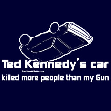 TED KENNEDY'S CAR KILLED MORE PEOPLE THAN MY GUN