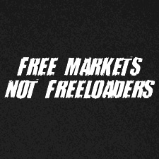 FREE MARKETS NOT FREELOADERS