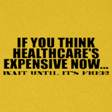 IF YOU THINK HEALTHCARES EXPENSIVE NOW WAIT UNTIL ITS FREE