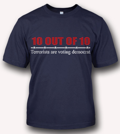10 OUT OF 10 TERRORISTS ARE VOTING DEMOCRAT T-SHIRT ...